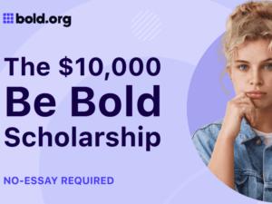 """The """"Be Bold"""" No-Essay Scholarship"""
